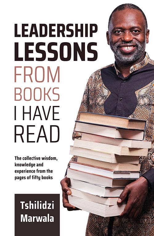 Leadership Lessons from Books I Have Read by Professor Tshilidzi Marwala