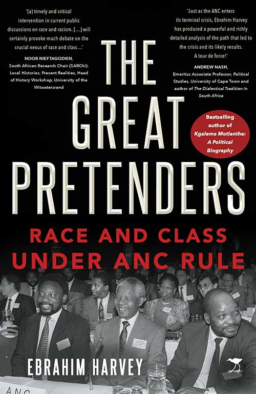 The Great Pretenders Race and Class under ANC Rule Ebrahim Harvey