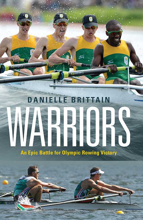Warriors An epic battle for Olympic rowing victory By Danielle Brittan
