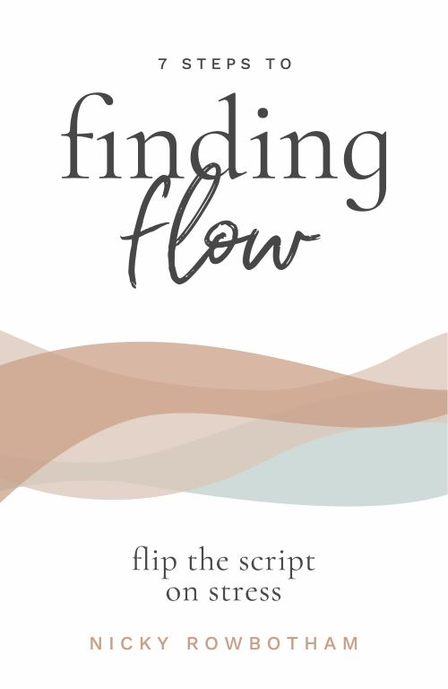7 STEPS TO FINDING FLOW - Flip the Script on Stress