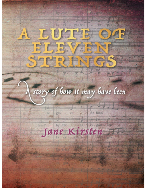 A Lute of Eleven Strings: A Story of How It May Have Been by Jane Kirsten
