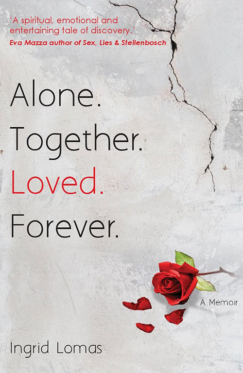 Alone. Together. Loved. Forever. A Memoir by Ingrid Lomas