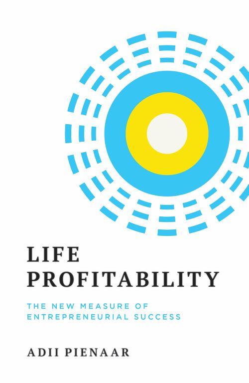 Life Profitability : The New Measure of Entrepreneurial Success