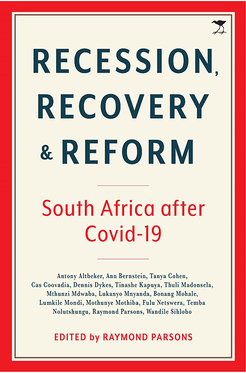 Recession, Recovery & Reform: South Africa after Covid-19 Edited by Raymond Parsons