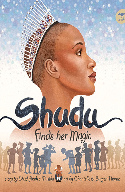 Shudu Finds her Magic by Shudufhadzo Musida Illustrations by Chantelle and Burgen Thorne