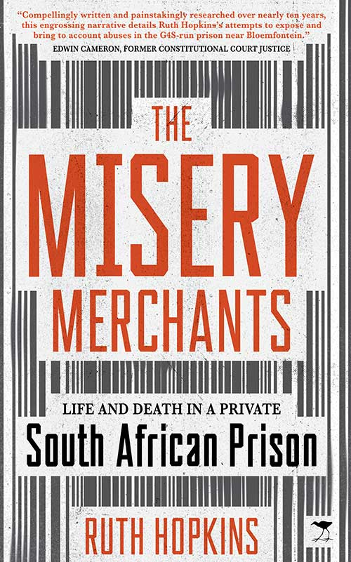 The Misery Merchants : Life and Death in a Private South African Prison by Ruth Hopkins