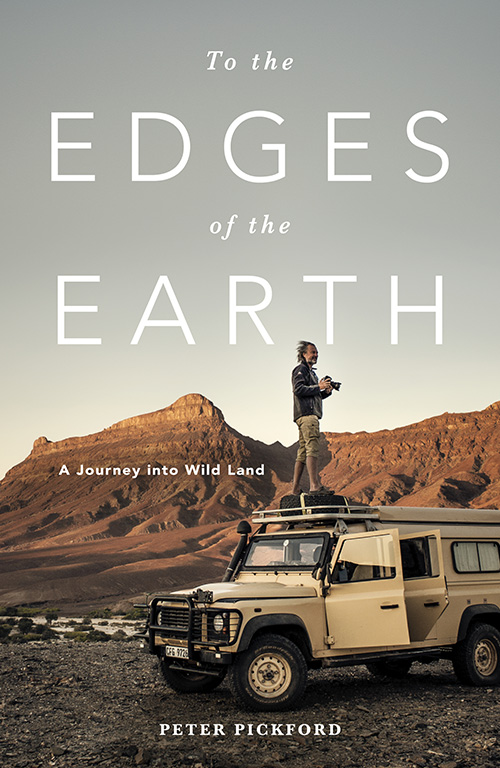 To the Edges of the Earth – A Journey into a Wild Land by Peter Pickford
